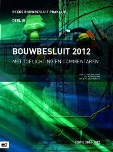 BOUWBESLUIT 2012 - MET TOELICHTINGEN EN COMMENTAAR, EDITIE 2016-2017